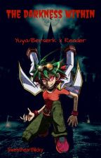 The Darkness Within  (Yuya/Berserk X Reader) by SweetheartNicky
