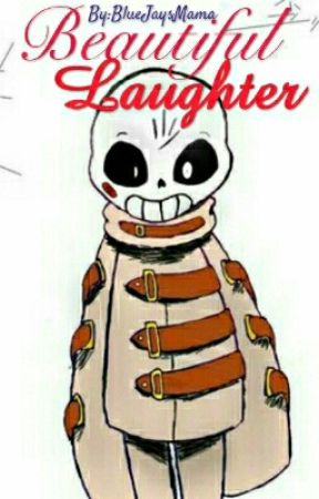 Beautiful Laughter {Asylumtale Sans X Reader} by AsyTheInsaneSkele