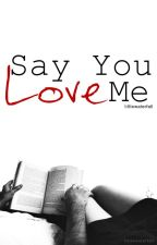 Say You Love Me by littlewaterfall