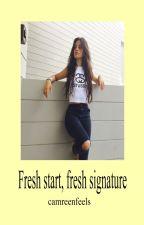 fresh start, fresh signature »camren by Camreenfeels