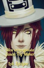 Meu creepypasta Jason Toy Maker  by Leh_Lavigne
