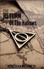 The Return of The Hallows {ON HOLD} by RebeccaAwesome12