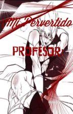 ¡Mi Pervertido Profesor! by Mabel_Uchiha