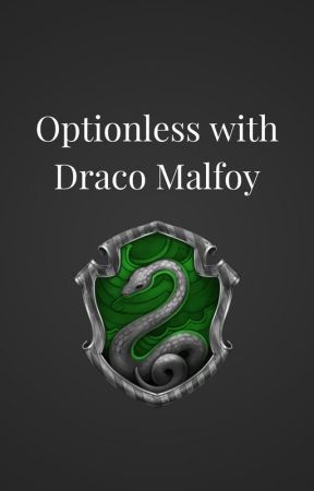 Optionless with Draco Malfoy by slytherintingst