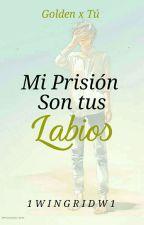 Mi prisión son tus labios. Golden y tu by 1WIngridW1