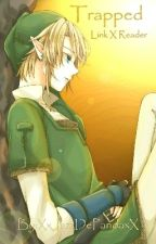 Trapped Link X Reader (Editing and Fixing Chapters) by XxJazzDePandaxX