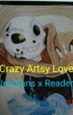 Crazy Artsy Love (Ink!Sans x Reader) by Alaynabug65
