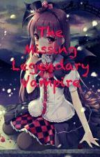 The Missing Legendary Vampire by PikachuOfYourLife