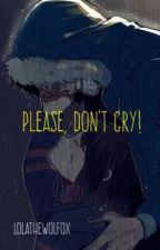 Please, don't cry! [Sans x Frisk] by LolaTheWolfox