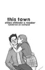 This Town// Stiles Stilinski x Reader by lydobrien