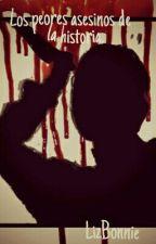 Los peores asesinos de la historia. by -_Yuu-Chan_-