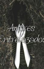 Amores Entrelazados 💞 by byAmo_