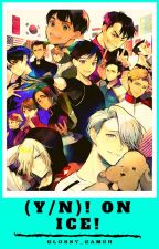 (Y/N)! On Ice! - Yuri On Ice X Reader by Glossy_Gamer