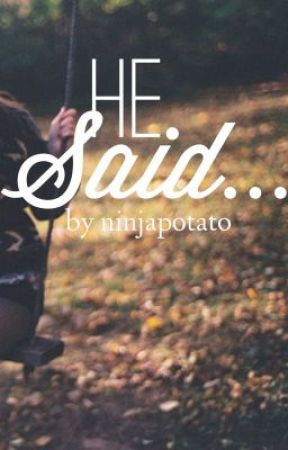 He Said... by Ninjapotato