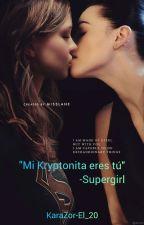 Supergirl - Mi Kriptonita eres tú (Supercorp) by KaraZor-El_20