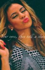 Your eyes, they tell a story. Dinah Jane /You by Etoile700