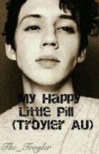My Happy Little Pill (Troyler AU) by The_Troyler