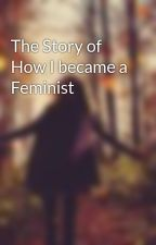 The Story of How I became a Feminist by winteriscoming1996