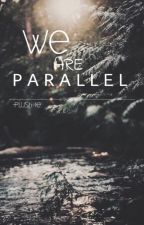 ∣∣ We Are Parallel ∣∣ by Plush-ie