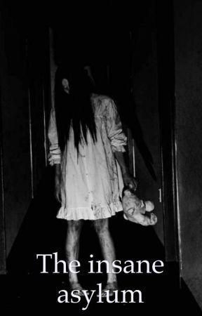The Insane Asylum by Baileybear244