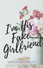 I'm His FAKE GIRLFRIEND [On-Going] by HeyItsAngel007