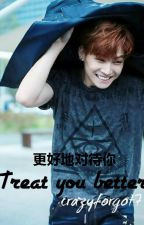 Treat you better + Jaebum (GOT7) by crazyforgot7