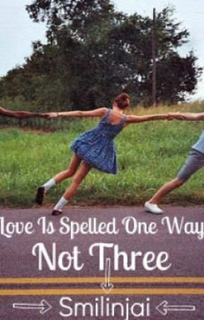 Love Is Spelled One Way, Not Three by Smilinjai
