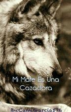MI MATE ES UNA CAZADORA~TERMINADA~ by CamiGarcia576
