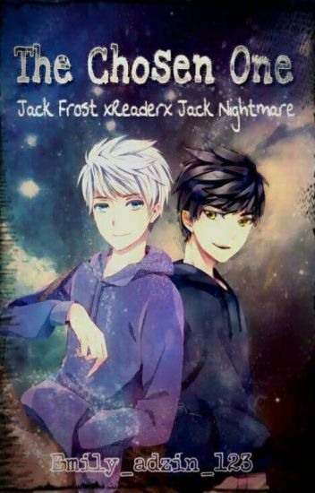 The Chosen One ( Jack Frost X Reader X Jack Nightmare