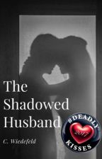 The Shadowed Husband by 4thpowermama