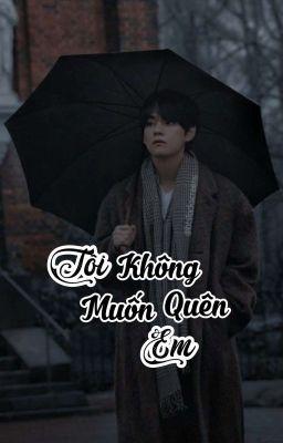 [LongFic][VKook] Tôi Không Muốn Quên Em