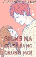 Signs na Crush ka ng Crush mo! by Cassandra_Shaine