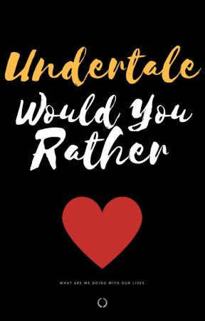 Undertale ~ Would You Rather! by AnotherRight