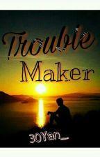 Trouble Maker by 30Yan_