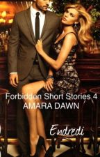 (Forbidden Short Stories 4)    ❤️AMARA DAWN❤️ by endredi
