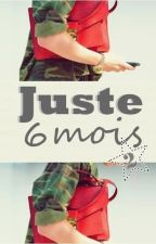 Juste 6 mois (Tome II) by Lillyelly