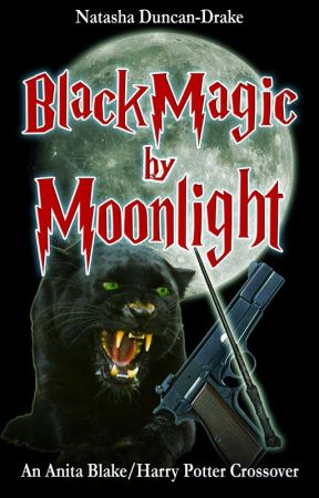 Black Magic By Moonlight (Harry Potter/Anita Blake Crossover) by NatashaDuncanDrake