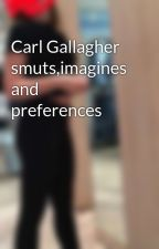 Carl Gallagher smuts,imagines and preferences by Chloe_chambers