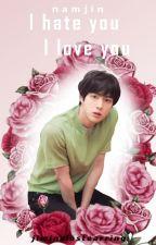 I hate you, I love you 》Namjin《 by jiminslostearring