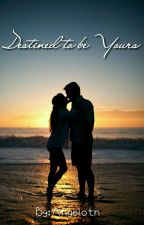 Destined To Be Yours (BEING PUBLISHED) by Angelotn
