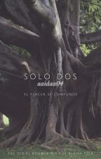 SOLO DOS by -RubiaOmg-