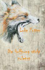 Luke Potter - Die Hoffnung stirbt zuletzt by Patronumfox