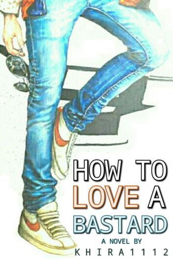 How To Love A Bastard ?