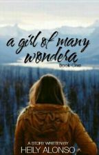 A Girl Of Many Wonders [CHAPTERS DELETED FOR EDITING WILL PUBLISH AGAIN OCTOBER] by FloatingAboveDreams