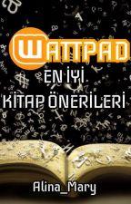 WATTPAD EN İYİ KİTAP ÖNERİLERİ (Askıya Alındı) by Alina_Mary