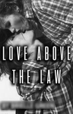 LOVE ABOVE THE LAW by BrielleG18