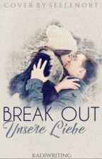 Break Out - Unsere Liebe *pausiert* by Kadiwriting