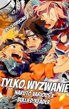 [ZAWIESZONE] Tylko wyzwanie... || Naruto various x Nerd reader by Yurugina