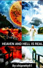 HEAVEN AND HELL IS REAL by Chipretty91