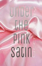 Under the Pink Satin [for aged 18+ only] by CrazyLili0929
